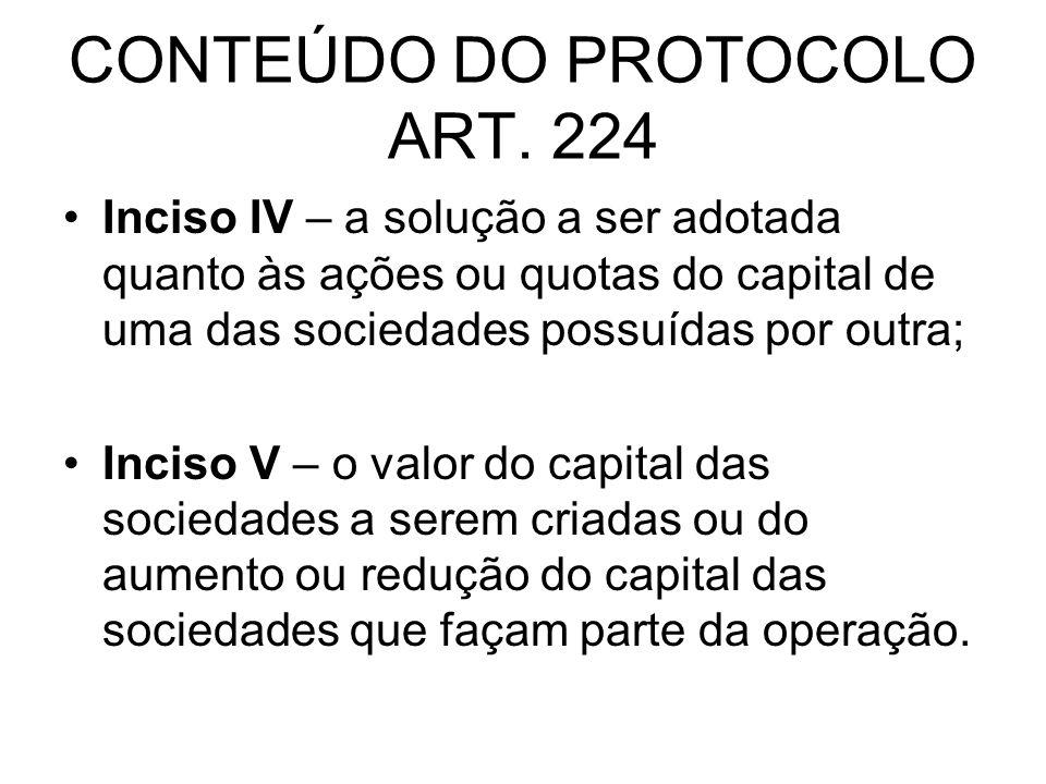 CONTEÚDO DO PROTOCOLO ART. 224 Inciso IV – a solução a ser adotada quanto às ações ou quotas do capital de uma das sociedades possuídas por outra; Inc
