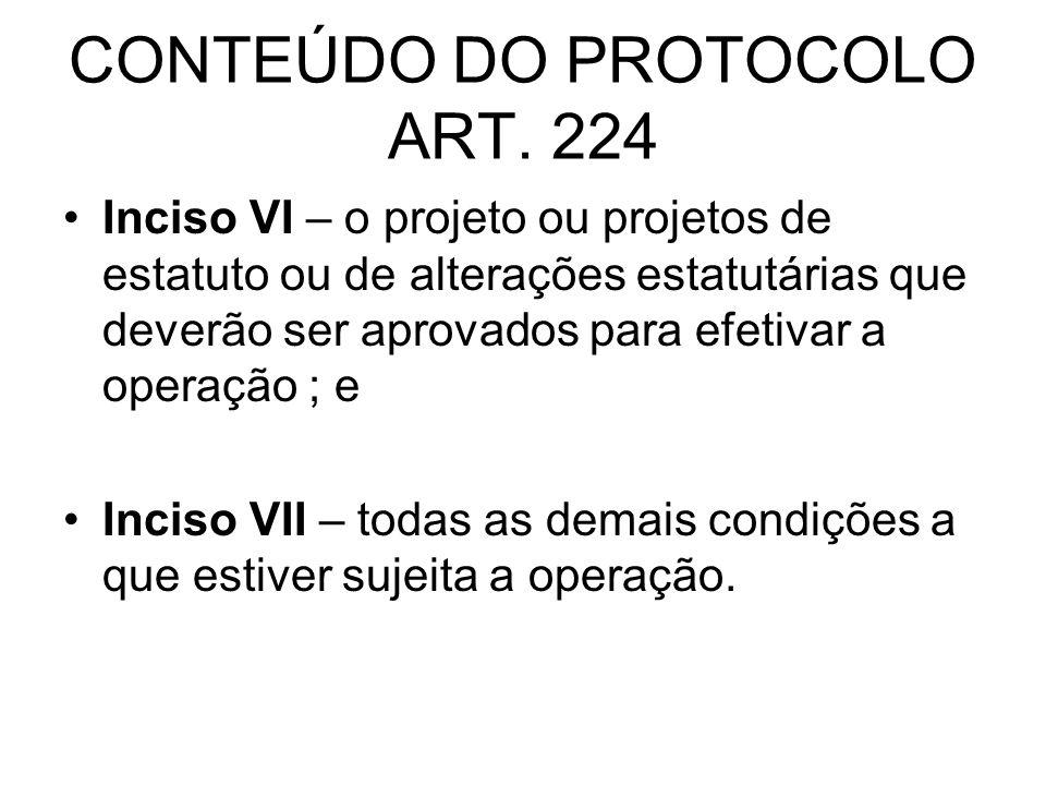 CONTEÚDO DO PROTOCOLO ART. 224 Inciso VI – o projeto ou projetos de estatuto ou de alterações estatutárias que deverão ser aprovados para efetivar a o