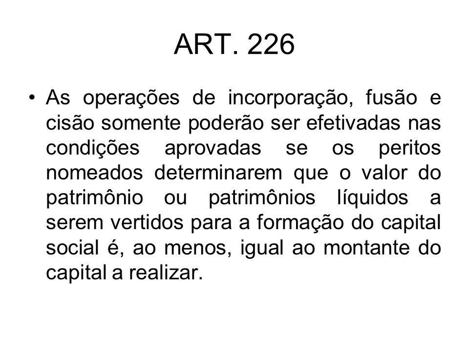 ART. 226 As operações de incorporação, fusão e cisão somente poderão ser efetivadas nas condições aprovadas se os peritos nomeados determinarem que o
