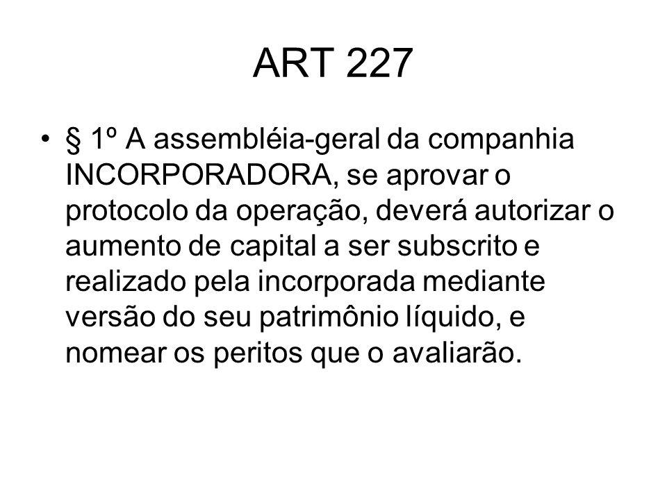 ART 227 § 1º A assembléia-geral da companhia INCORPORADORA, se aprovar o protocolo da operação, deverá autorizar o aumento de capital a ser subscrito