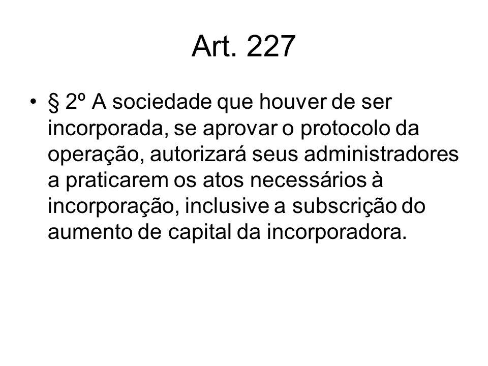 Art. 227 § 2º A sociedade que houver de ser incorporada, se aprovar o protocolo da operação, autorizará seus administradores a praticarem os atos nece
