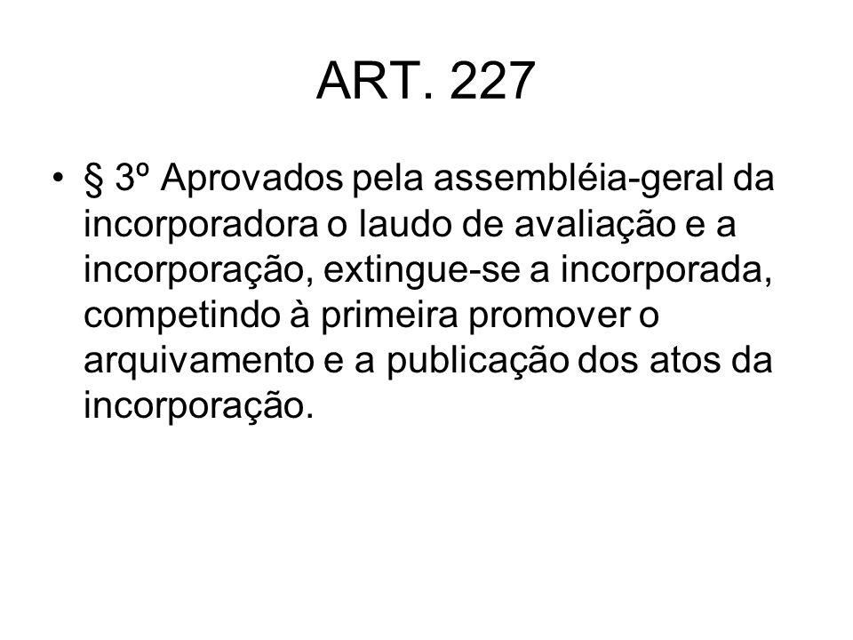 ART. 227 § 3º Aprovados pela assembléia-geral da incorporadora o laudo de avaliação e a incorporação, extingue-se a incorporada, competindo à primeira