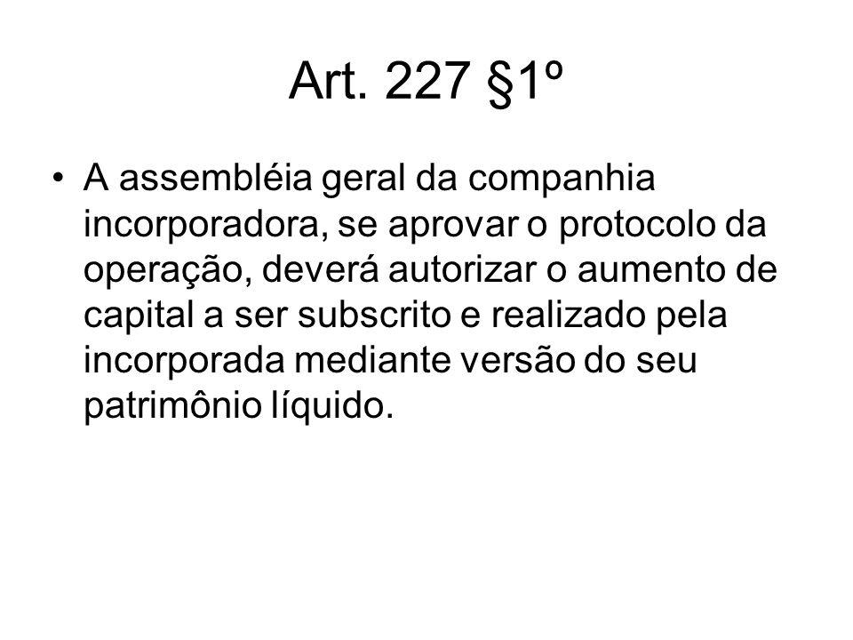Art. 227 §1º A assembléia geral da companhia incorporadora, se aprovar o protocolo da operação, deverá autorizar o aumento de capital a ser subscrito