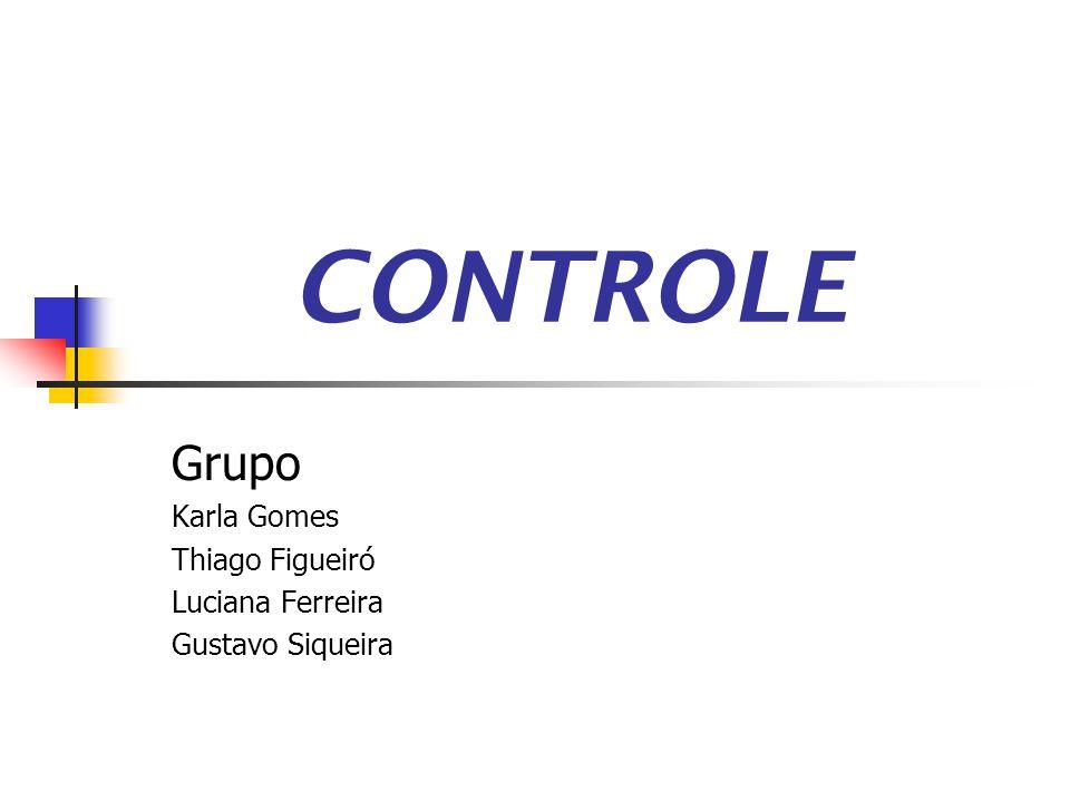 CONTROLE Grupo Karla Gomes Thiago Figueiró Luciana Ferreira Gustavo Siqueira