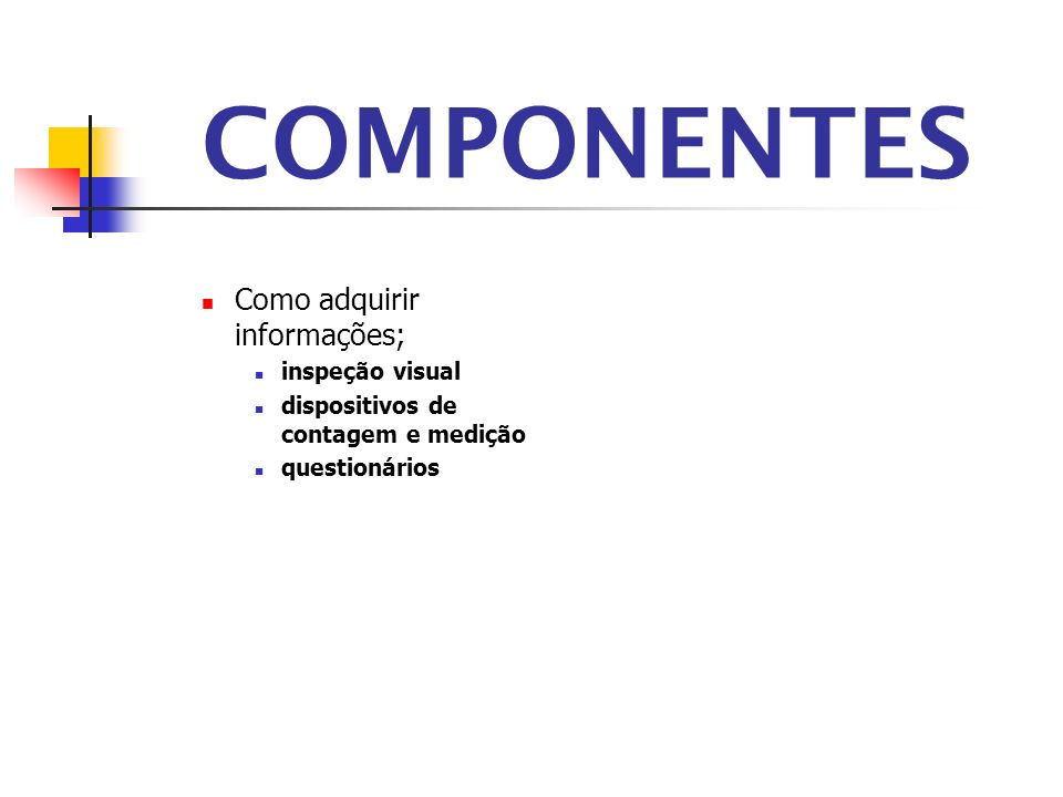 COMPONENTES Como adquirir informações; inspeção visual dispositivos de contagem e medição questionários