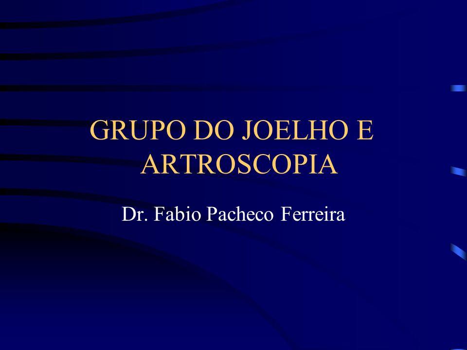 GRUPO DO JOELHO E ARTROSCOPIA Dr. Fabio Pacheco Ferreira