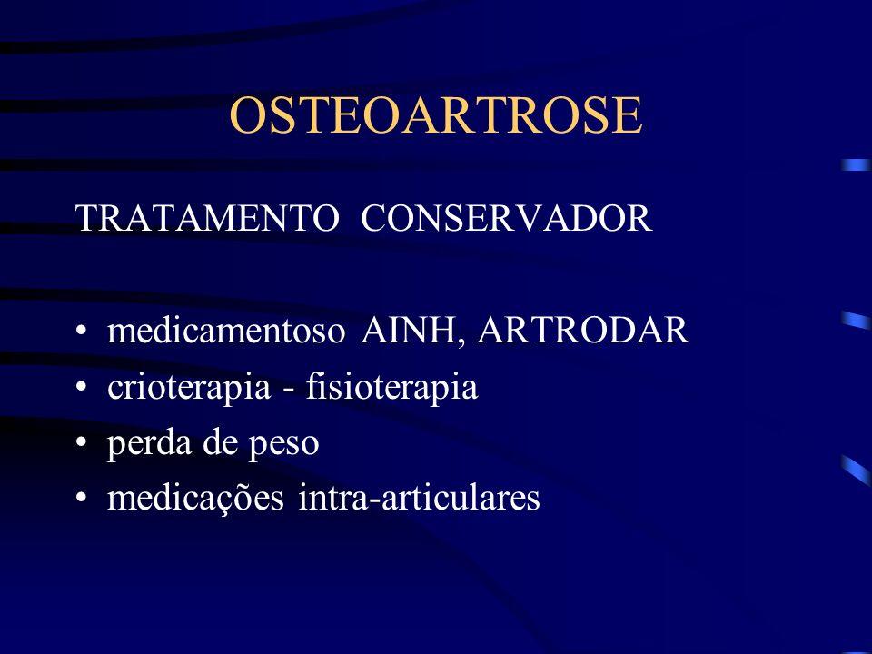 OSTEOARTROSE TRATAMENTO CONSERVADOR medicamentoso AINH, ARTRODAR crioterapia - fisioterapia perda de peso medicações intra-articulares