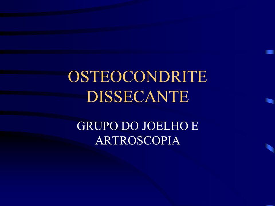 OSTEOCONDRITE DISSECANTE ETIOLOGIA : vascular x trauma Smille (1960): infantil 10a - ossificação anormaldevido a interrupção fluxo sg juvenil 15a - trauma associado ao osso isquêmico adulto - trauma causando isquemia