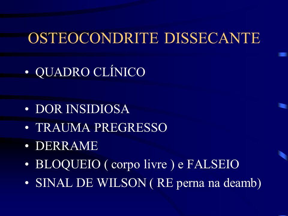 OSTEOCONDRITE DISSECANTE DIAGNÓSTICO RX: AP, P, Tunel, Axiais TC: caracteriza a anatomia da deformidade CINTILOGRAFIA: precoce e monitora o curso da lesão