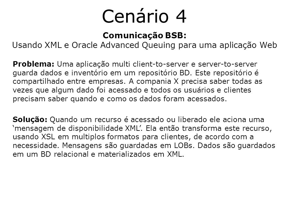 Cenário 4 Comunicação BSB: Usando XML e Oracle Advanced Queuing para uma aplicação Web Problema: Uma aplicação multi client-to-server e server-to-serv