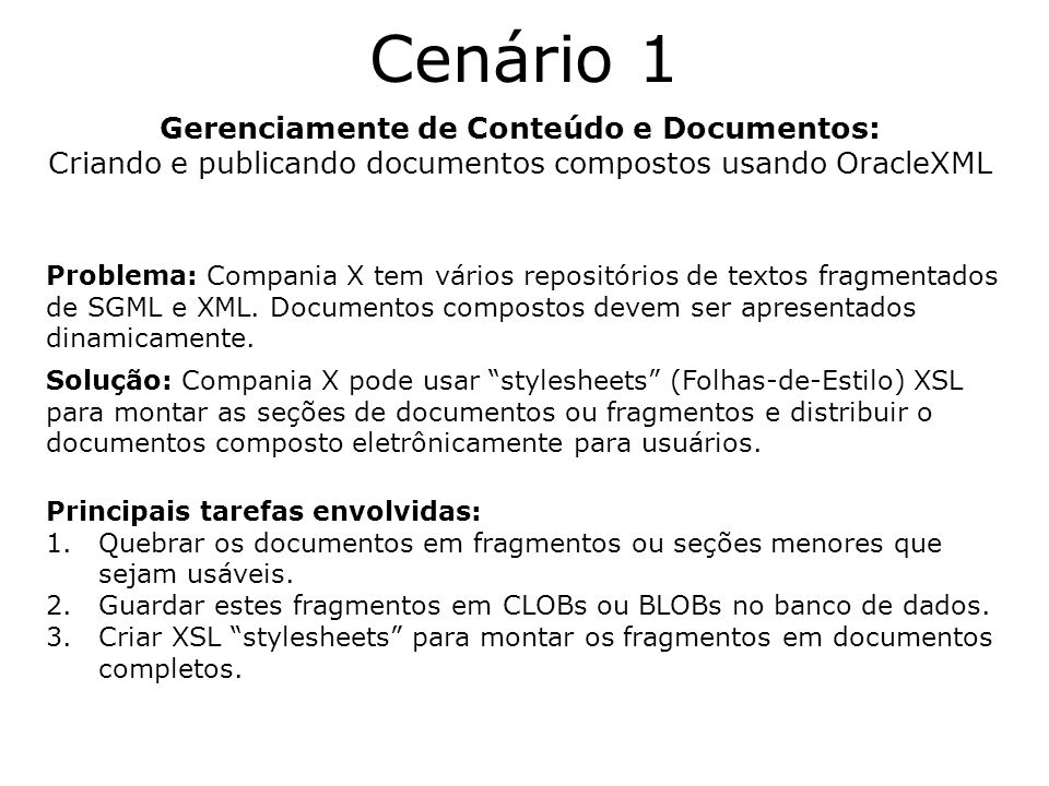 Cenário 1 Gerenciamente de Conteúdo e Documentos: Criando e publicando documentos compostos usando OracleXML Problema: Compania X tem vários repositór