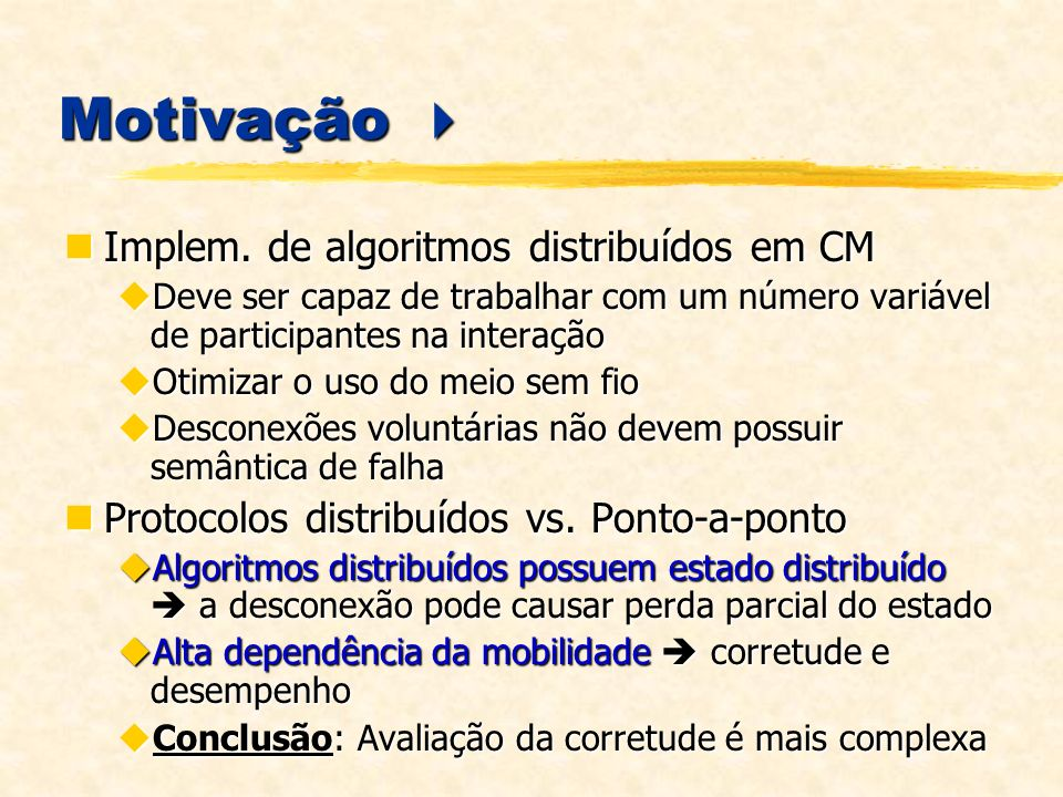 Motivação Motivação Projeto SIDAM Projeto SIDAM Desenvolvimento de protocolos para CM multicast atômico, entrega confiável de respostas.