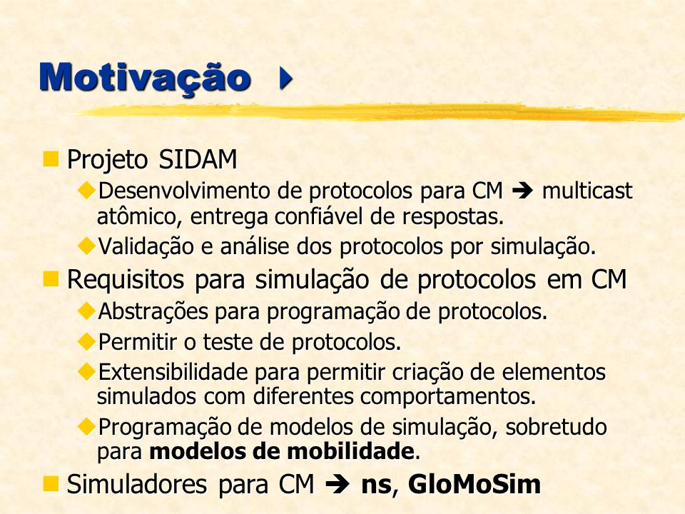 Implementação do MobiCS Arquitetura da Camada de Simulação Arquitetura da Camada de Simulação Controlador de Simulação Fila de Mensagens Fila de Eventos Gerenciador de Eventos Notificador de Protocolos Interfaces de Rede Gerador de Eventos Canal de Controle Camada de Simulação