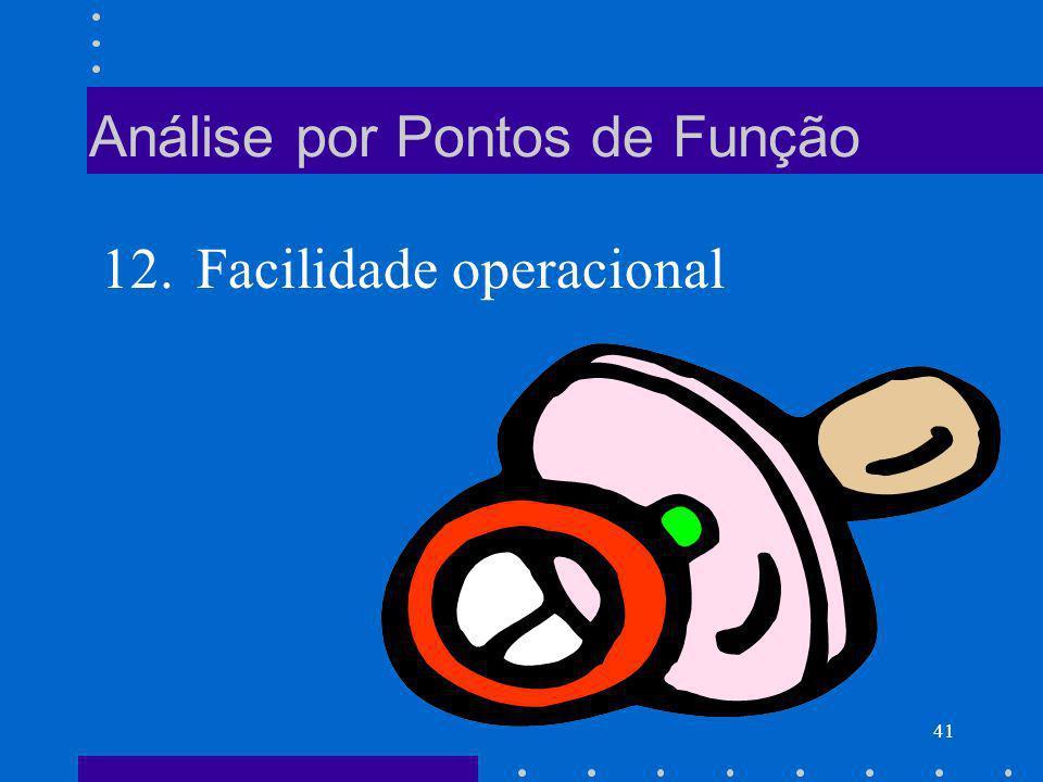 41 Análise por Pontos de Função 12. Facilidade operacional