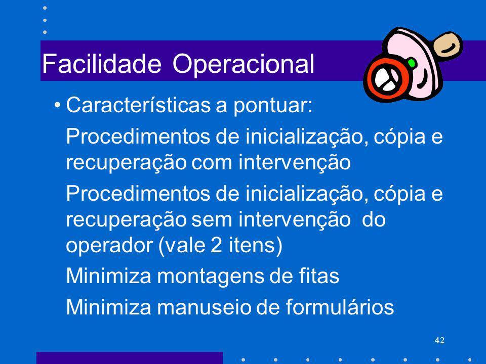 42 Facilidade Operacional Características a pontuar: Procedimentos de inicialização, cópia e recuperação com intervenção Procedimentos de inicializaçã