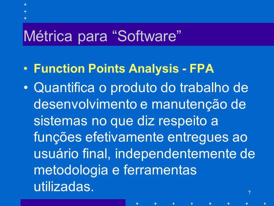 7 Métrica para Software Function Points Analysis - FPA Quantifica o produto do trabalho de desenvolvimento e manutenção de sistemas no que diz respeit