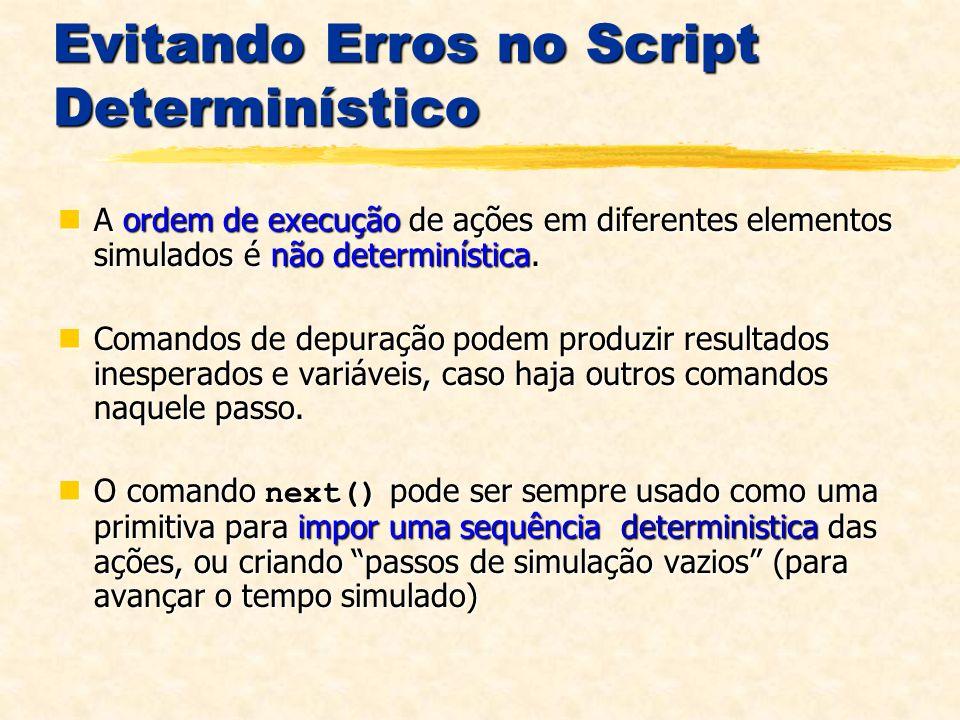 Evitando Erros no Script Determinístico A ordem de execução de ações em diferentes elementos simulados é não determinística.