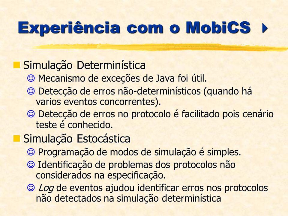 Experiência com o MobiCS Experiência com o MobiCS Simulação Determinística Simulação Determinística Mecanismo de exceções de Java foi útil.
