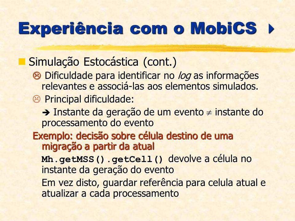 Experiência com o MobiCS Experiência com o MobiCS Simulação Estocástica (cont.) Simulação Estocástica (cont.) Dificuldade para identificar no log as informações relevantes e associá-las aos elementos simulados.