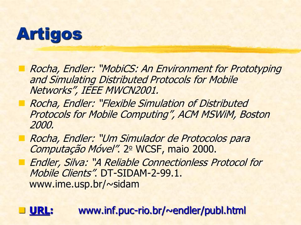 Artigos Rocha, Endler: MobiCS: An Environment for Prototyping and Simulating Distributed Protocols for Mobile Networks, IEEE MWCN2001. Rocha, Endler:
