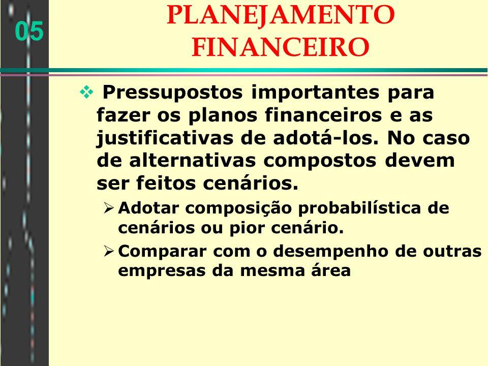 05 PLANEJAMENTO FINANCEIRO Pressupostos importantes para fazer os planos financeiros e as justificativas de adotá-los. No caso de alternativas compost