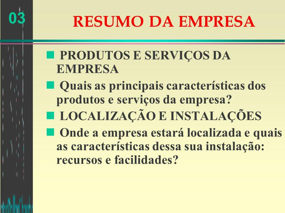 03 RESUMO DA EMPRESA n PRODUTOS E SERVIÇOS DA EMPRESA n Quais as principais características dos produtos e serviços da empresa? n LOCALIZAÇÃO E INSTAL