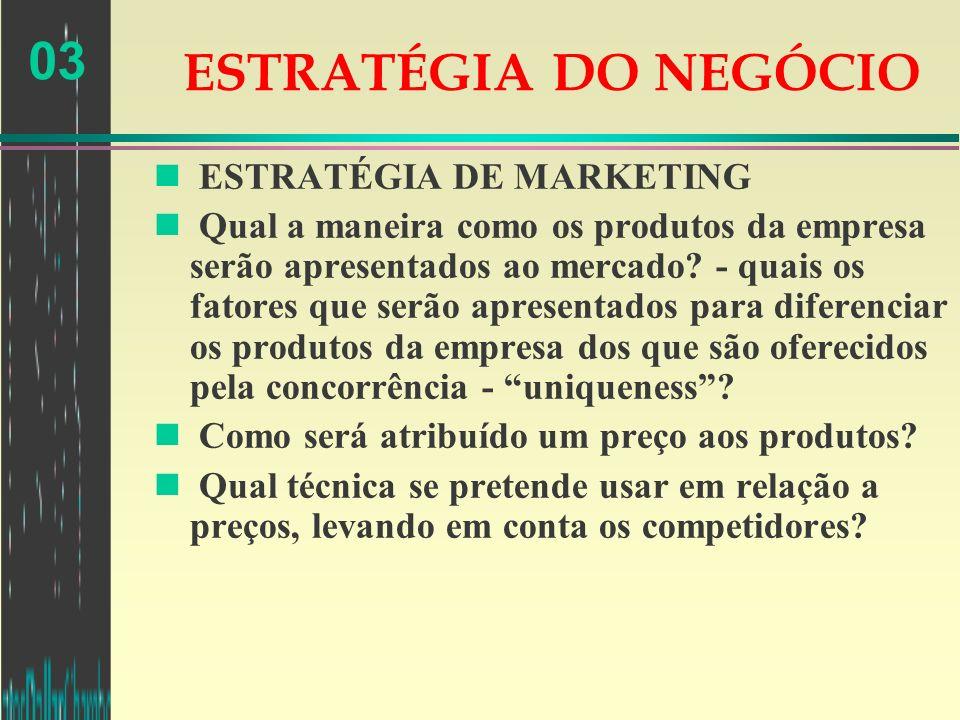 03 ESTRATÉGIA DO NEGÓCIO n ESTRATÉGIA DE MARKETING n Qual a maneira como os produtos da empresa serão apresentados ao mercado? - quais os fatores que