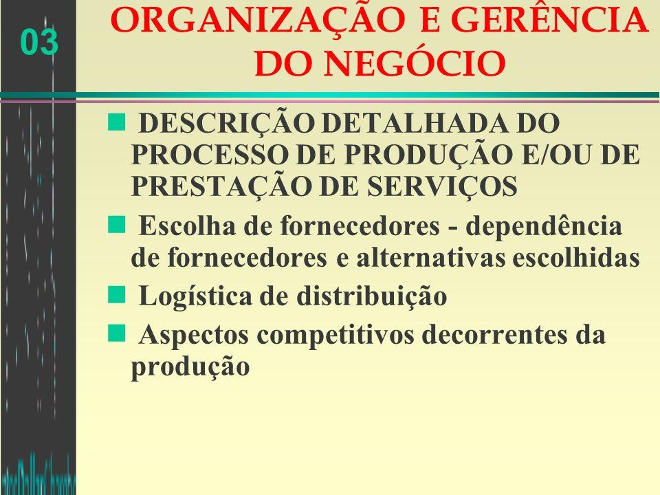 03 ORGANIZAÇÃO E GERÊNCIA DO NEGÓCIO n DESCRIÇÃO DETALHADA DO PROCESSO DE PRODUÇÃO E/OU DE PRESTAÇÃO DE SERVIÇOS n Escolha de fornecedores - dependênc