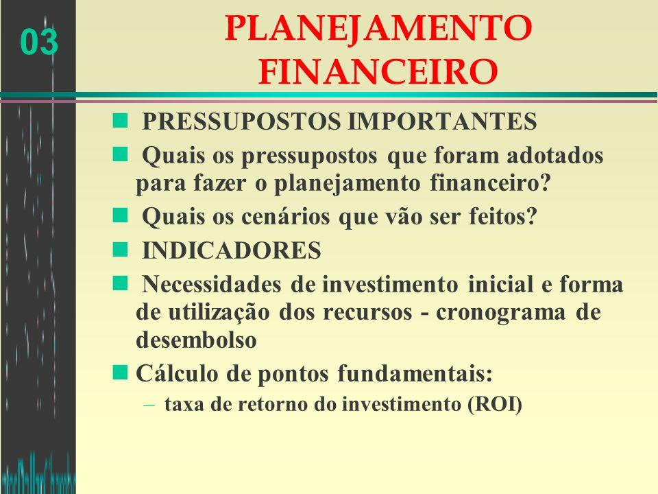 03 PLANEJAMENTO FINANCEIRO n PRESSUPOSTOS IMPORTANTES n Quais os pressupostos que foram adotados para fazer o planejamento financeiro? n Quais os cená