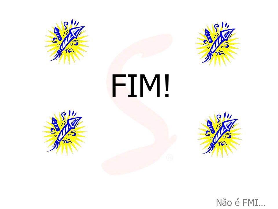 FIM! Não é FMI…