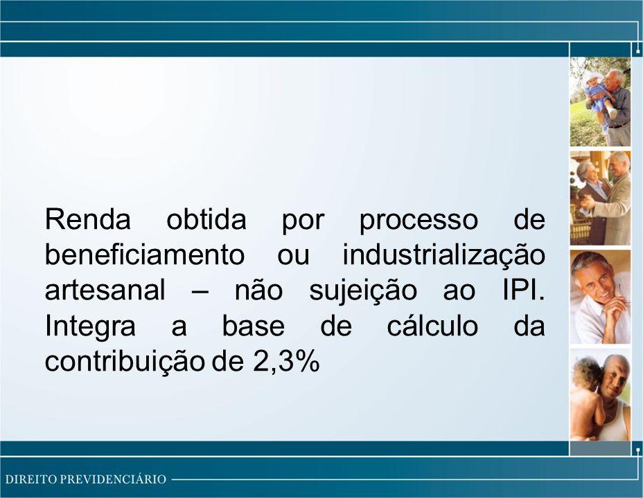 Renda obtida por processo de beneficiamento ou industrialização artesanal – não sujeição ao IPI.