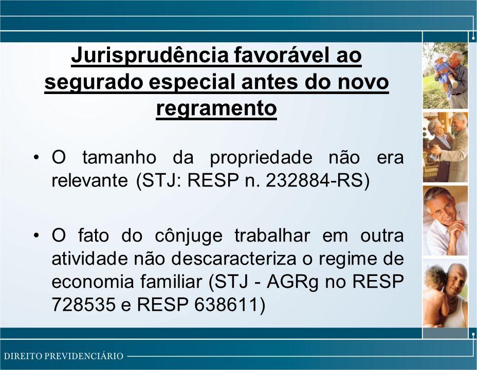 Jurisprudência favorável ao segurado especial antes do novo regramento O tamanho da propriedade não era relevante (STJ: RESP n.