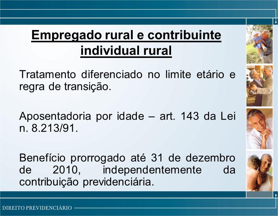 Empregado rural e contribuinte individual rural Tratamento diferenciado no limite etário e regra de transição.