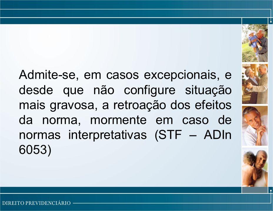 Admite-se, em casos excepcionais, e desde que não configure situação mais gravosa, a retroação dos efeitos da norma, mormente em caso de normas interpretativas (STF – ADIn 6053)