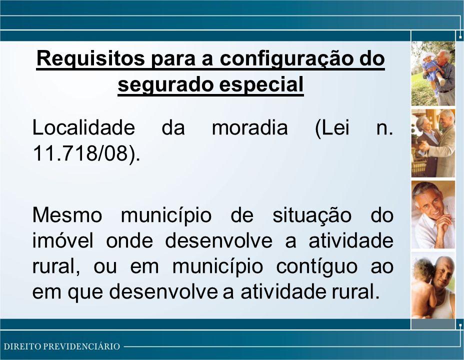 Requisitos para a configuração do segurado especial Localidade da moradia (Lei n.
