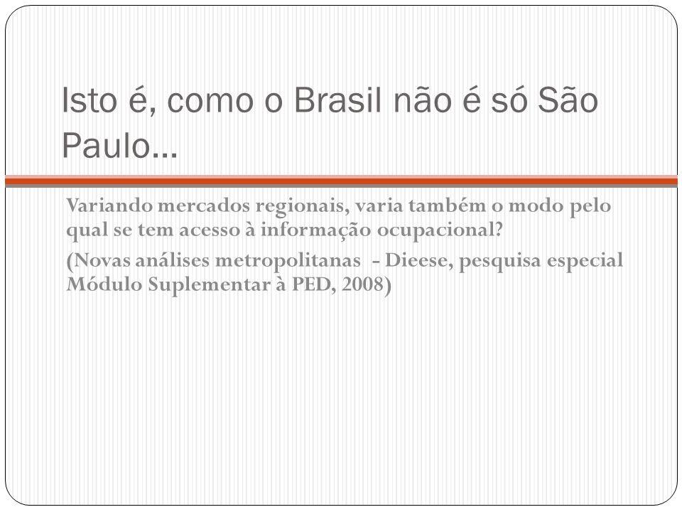 Isto é, como o Brasil não é só São Paulo...