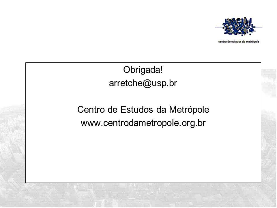 Obrigada! arretche@usp.br Centro de Estudos da Metrópole www.centrodametropole.org.br