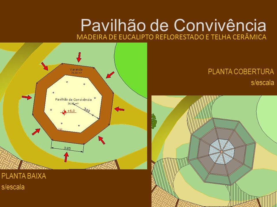 Pavilhão de Convivência MADEIRA DE EUCALIPTO REFLORESTADO E TELHA CERÂMICA PLANTA COBERTURA s/escala PLANTA BAIXA s/escala