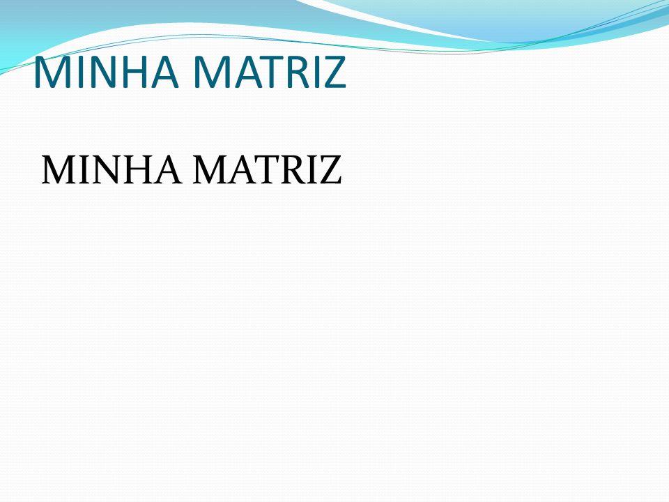 MINHA MATRIZ