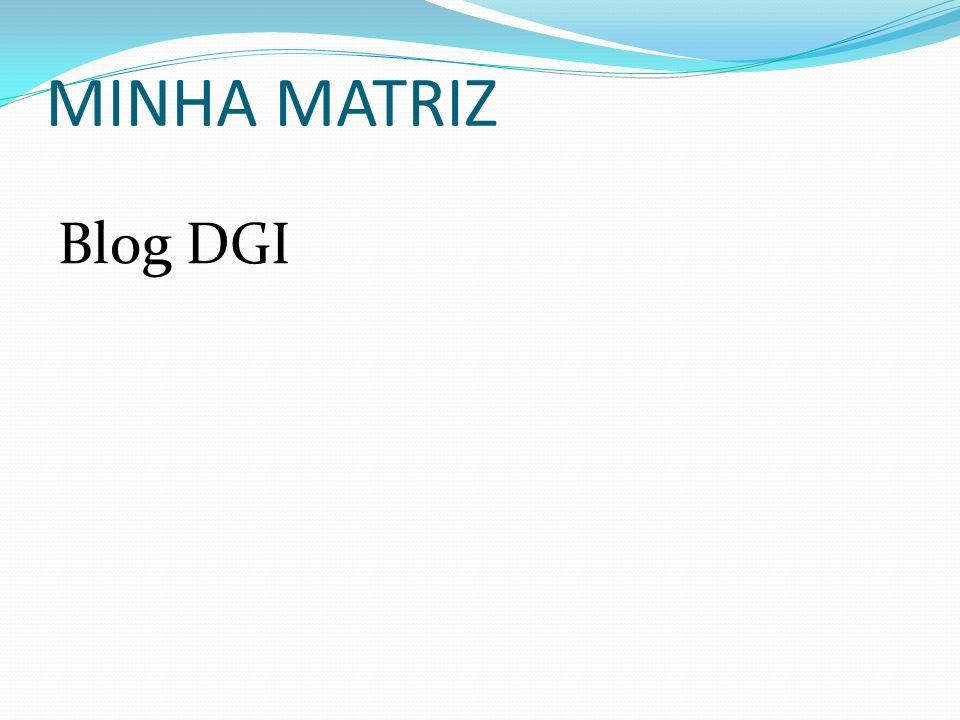 MINHA MATRIZ Blog DGI