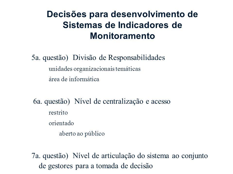 5a. questão) Divisão de Responsabilidades unidades organizacionais temáticas área de informática 6a. questão) Nível de centralização e acesso restrito