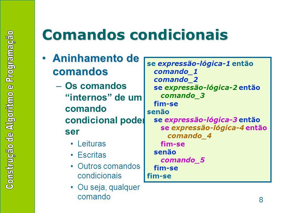 9 Comandos condicionais caso condição-inteira lista-de-seleção fim-caso lista-de-coincidência: lista-de-comandos lista de constantes ou intervalos caso condição-inteira lista-de-seleção senão lista-de-comandos-de-exceção fim-caso