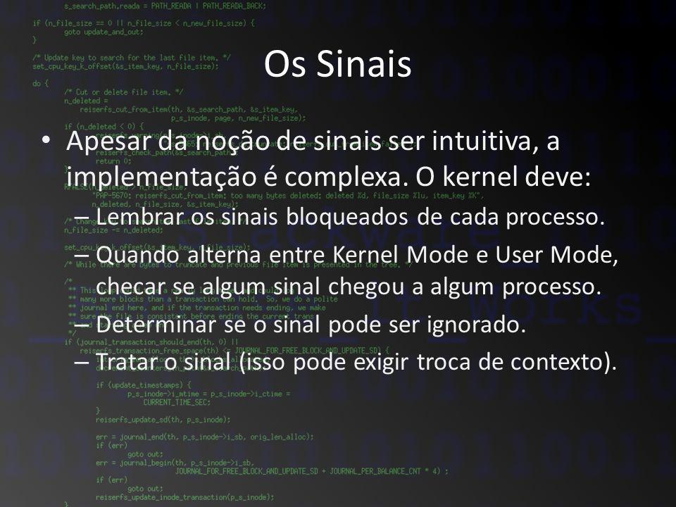 Os Sinais Apesar da noção de sinais ser intuitiva, a implementação é complexa. O kernel deve: – Lembrar os sinais bloqueados de cada processo. – Quand
