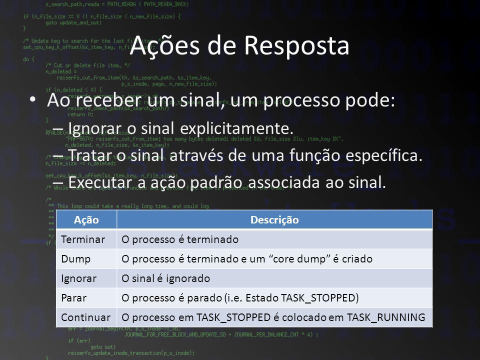 Ao receber um sinal, um processo pode: – Ignorar o sinal explicitamente. – Tratar o sinal através de uma função específica. – Executar a ação padrão a