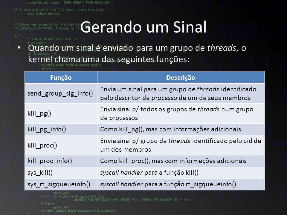 Gerando um Sinal Quando um sinal é enviado para um grupo de threads, o kernel chama uma das seguintes funções: FunçãoDescrição send_group_sig_info() E