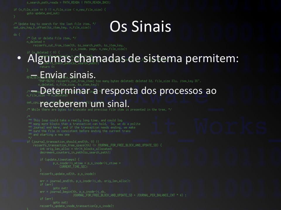 Os Sinais Algumas chamadas de sistema permitem: – Enviar sinais. – Determinar a resposta dos processos ao receberem um sinal.