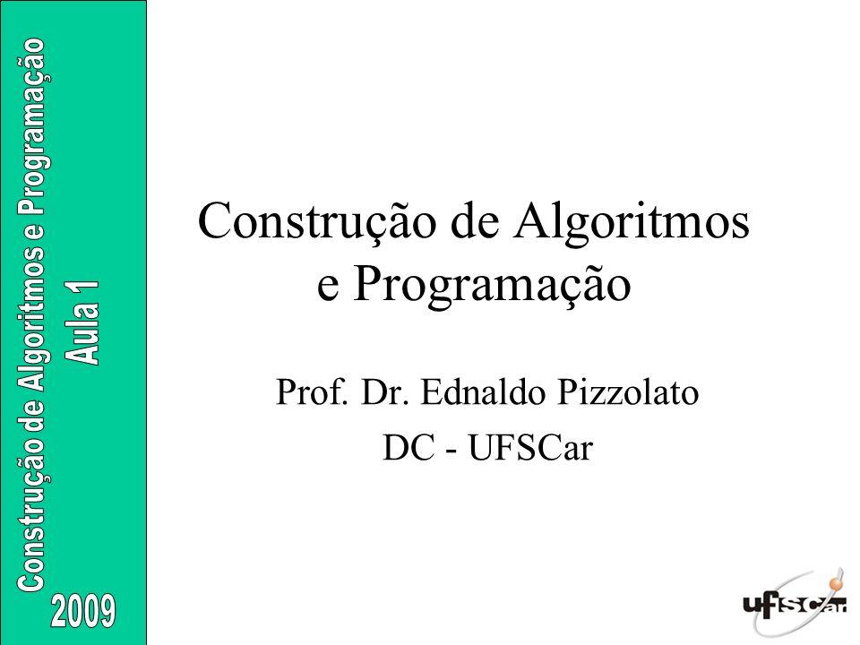 Construção de Algoritmos e Programação Prof. Dr. Ednaldo Pizzolato DC - UFSCar