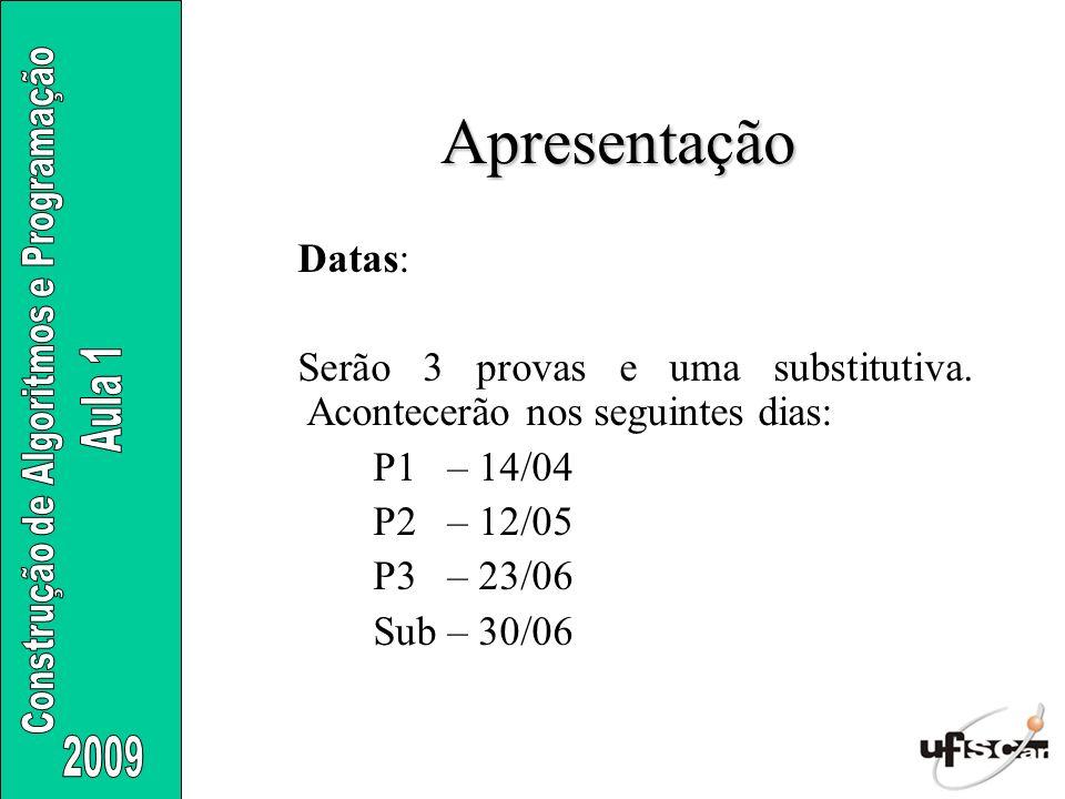 Apresentação Datas: Serão 3 provas e uma substitutiva. Acontecerão nos seguintes dias: P1 – 14/04 P2 – 12/05 P3 – 23/06 Sub – 30/06