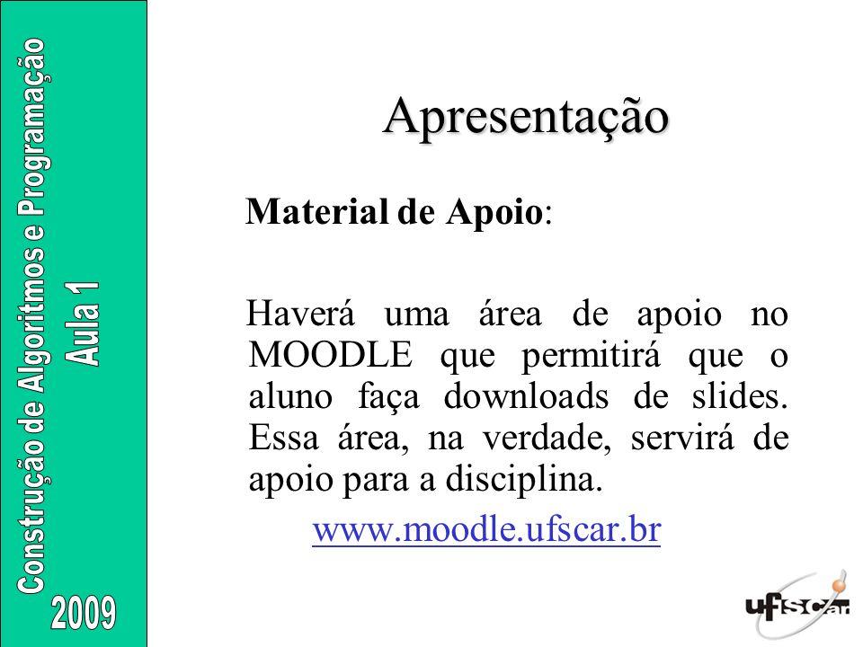 Apresentação Material de Apoio: Haverá uma área de apoio no MOODLE que permitirá que o aluno faça downloads de slides. Essa área, na verdade, servirá