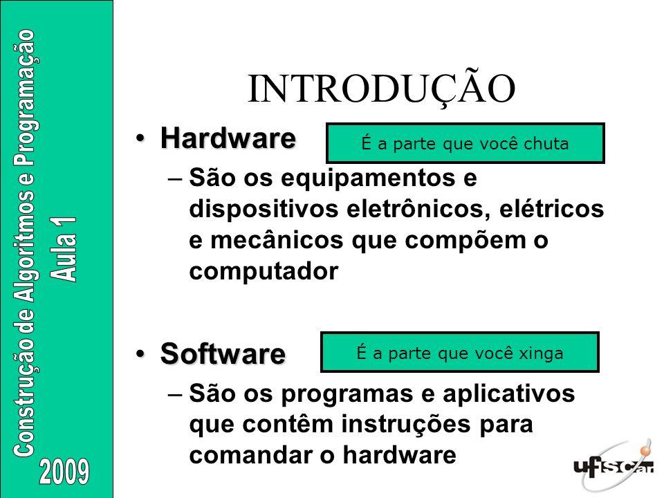 INTRODUÇÃO HardwareHardware –São os equipamentos e dispositivos eletrônicos, elétricos e mecânicos que compõem o computador SoftwareSoftware –São os p